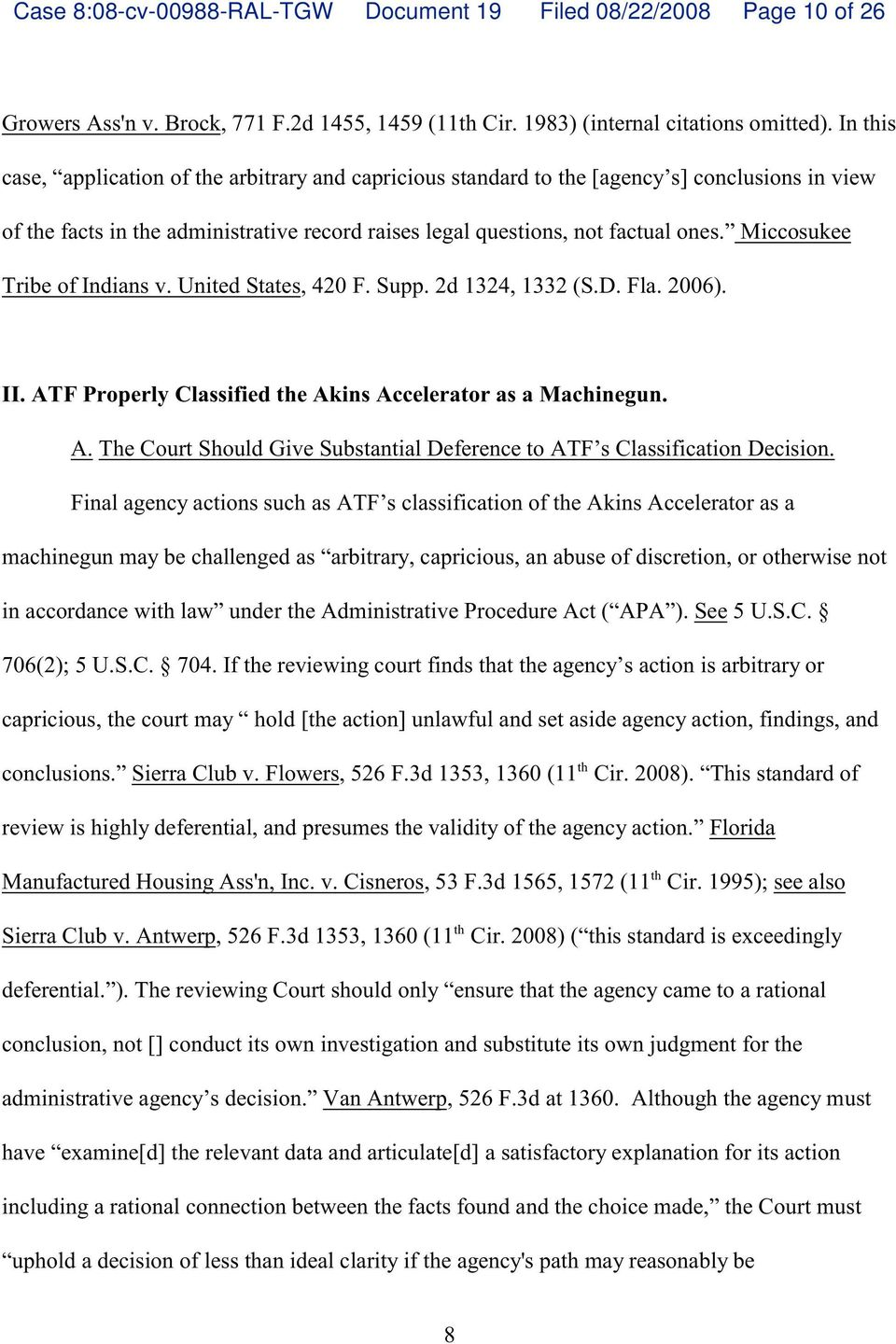 Miccosukee Tribe of Indians v. United States, 420 F. Supp. 2d 1324, 1332 (S.D. Fla. 2006. II. ATF Properly Classified e Akins Accelerator as a Machinegun. A. The Court Should Give Substantial Deference to ATF s Classification Decision.