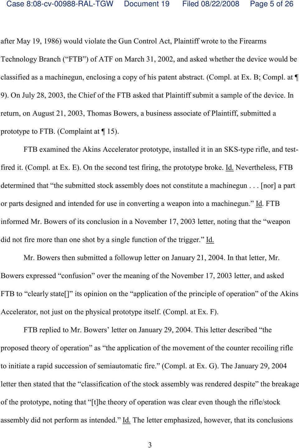 On July 28, 2003, e Chief of e FTB asked at Plaintiff submit a sample of e device. In return, on August 21, 2003, Thomas Bowers, a business associate of Plaintiff, submitted a prototype to FTB.