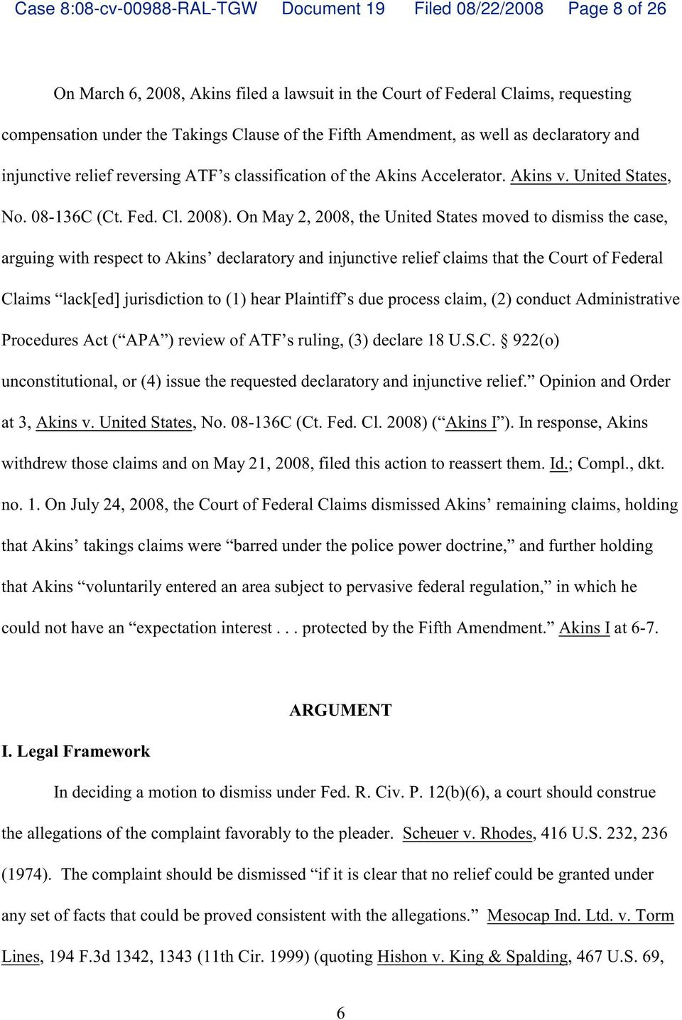 On May 2, 2008, e United States moved to dismiss e case, arguing wi respect to Akins declaratory and injunctive relief claims at e Court of Federal Claims lack[ed] jurisdiction to (1 hear Plaintiff s
