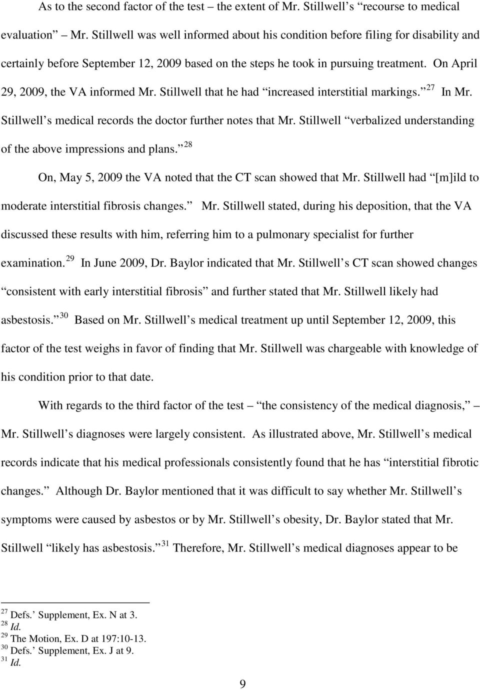 On April 29, 2009, the VA informed Mr. Stillwell that he had increased interstitial markings. 27 In Mr. Stillwell s medical records the doctor further notes that Mr.