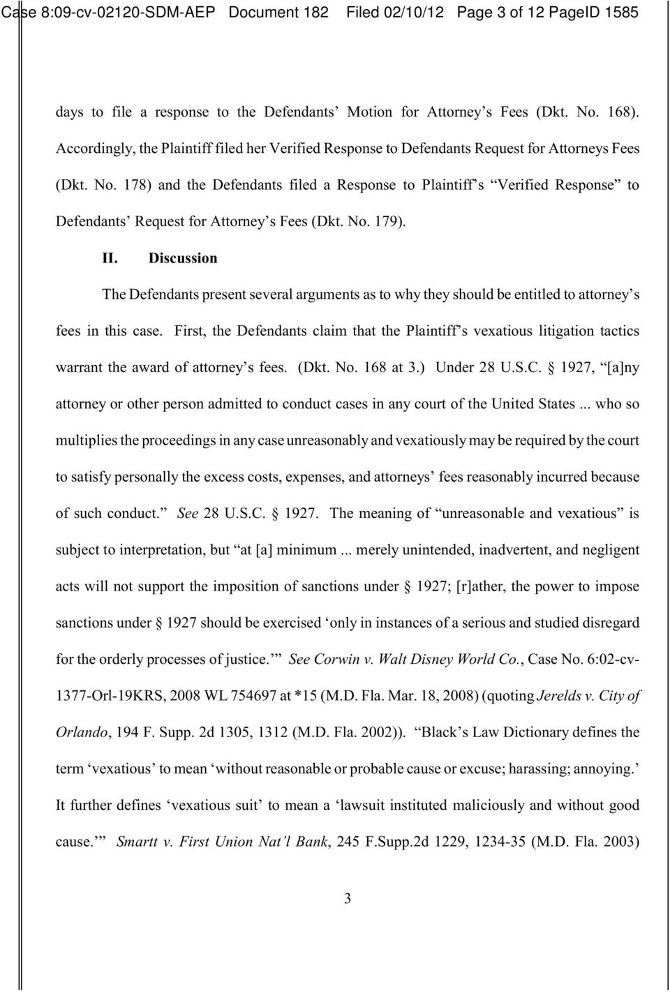 178) and the Defendants filed a Response to Plaintiff s Verified Response to Defendants Request for Attorney s Fees (Dkt. No. 179). II.
