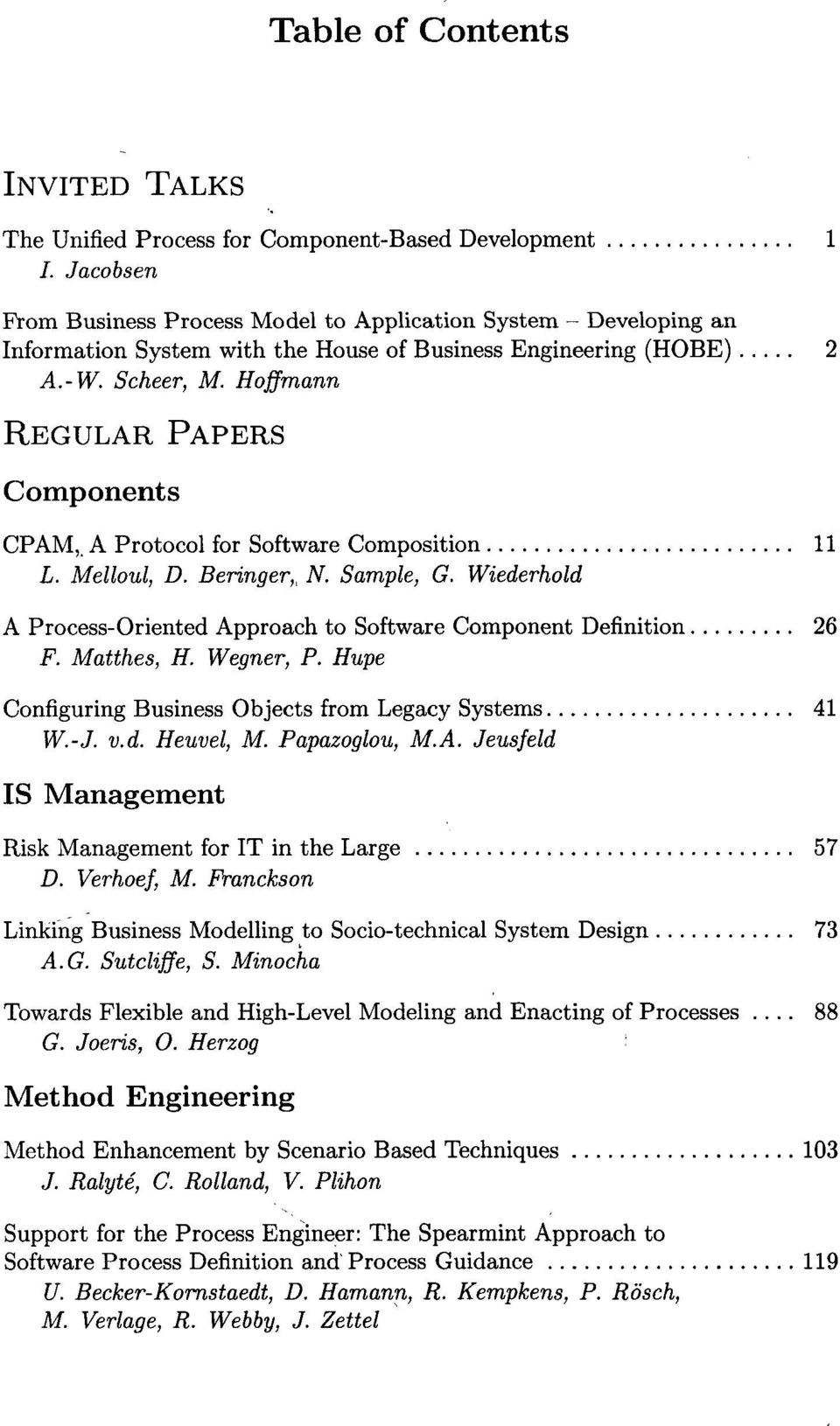 A Protocol for Software Composition 11 L. Melloul, D. Beringer,, N. Sample, G. Wiederhold A Process-Oriented Approach to Software Component Definition 26 F. Matthes, H. Wegner, P.