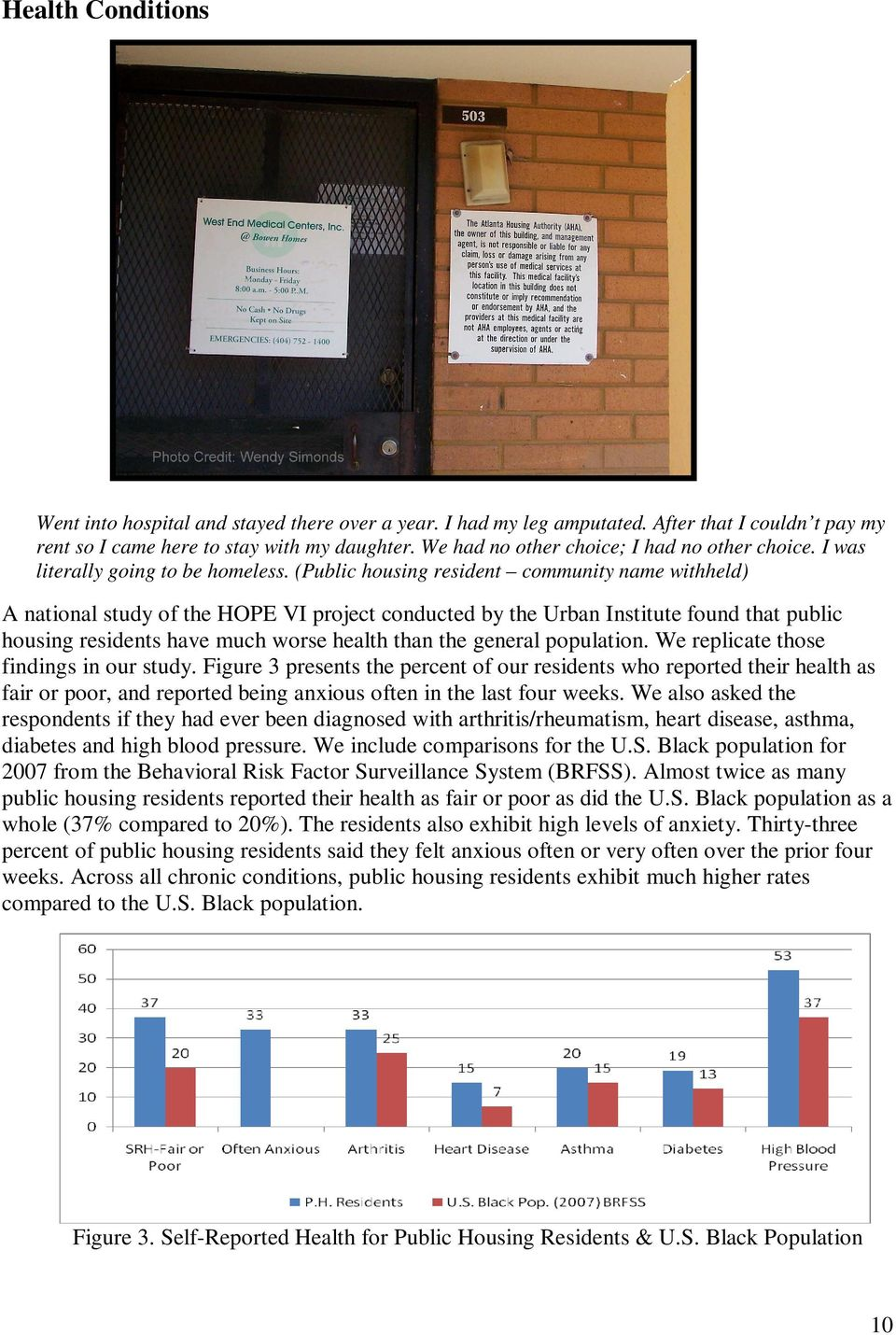 (Public housing resident community name withheld) A national study of the HOPE VI project conducted by the Urban Institute found that public housing residents have much worse health than the general