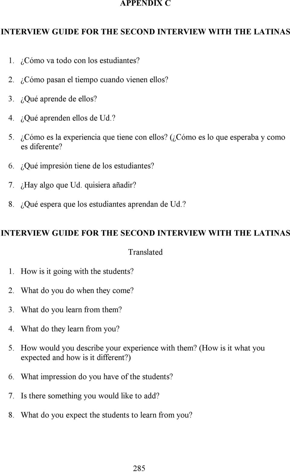 8. Qué espera que los estudiantes aprendan de Ud.? INTERVIEW GUIDE FOR THE SECOND INTERVIEW WITH THE LATINAS 1. How is it going with the students? 2. What do you do when they come? 3.