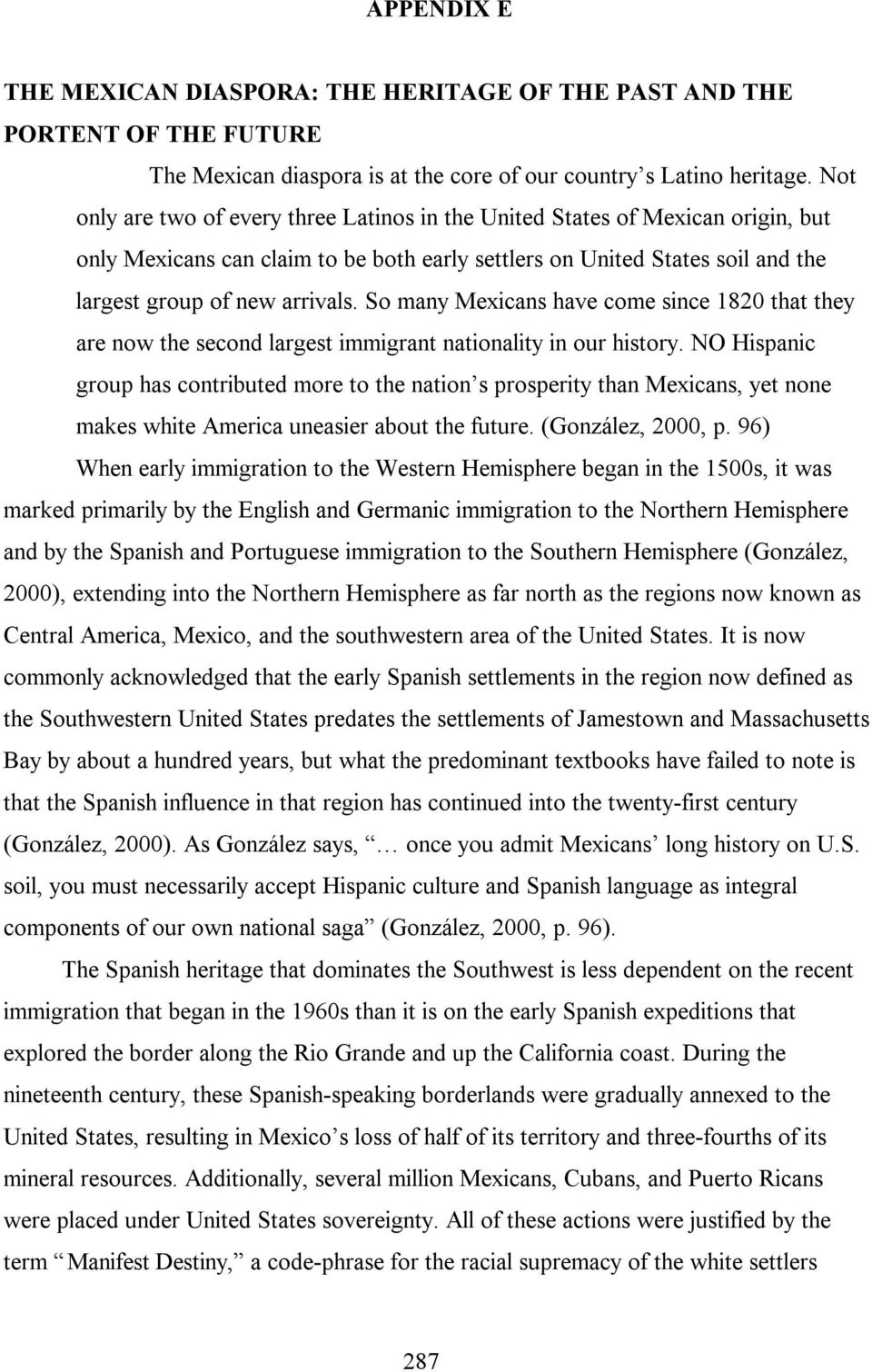 So many Mexicans have come since 1820 that they are now the second largest immigrant nationality in our history.
