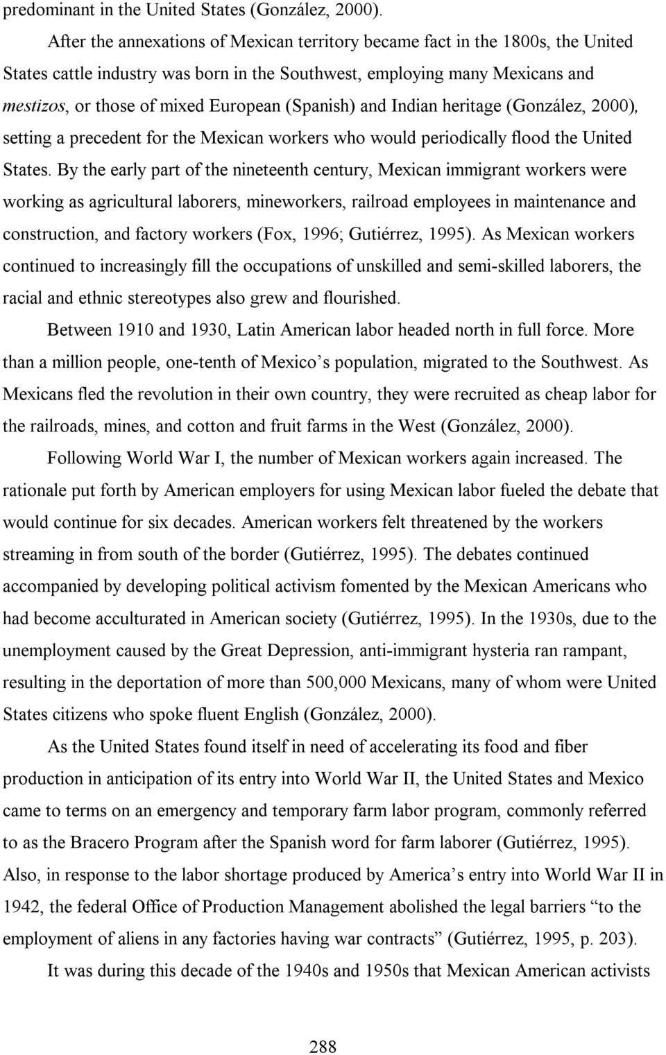 (Spanish) and Indian heritage (González, 2000), setting a precedent for the Mexican workers who would periodically flood the United States.