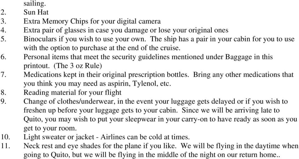 (The 3 oz Rule) 7. Medications kept in their original prescription bottles. Bring any other medications that you think you may need as aspirin, Tylenol, etc. 8. Reading material for your flight 9.