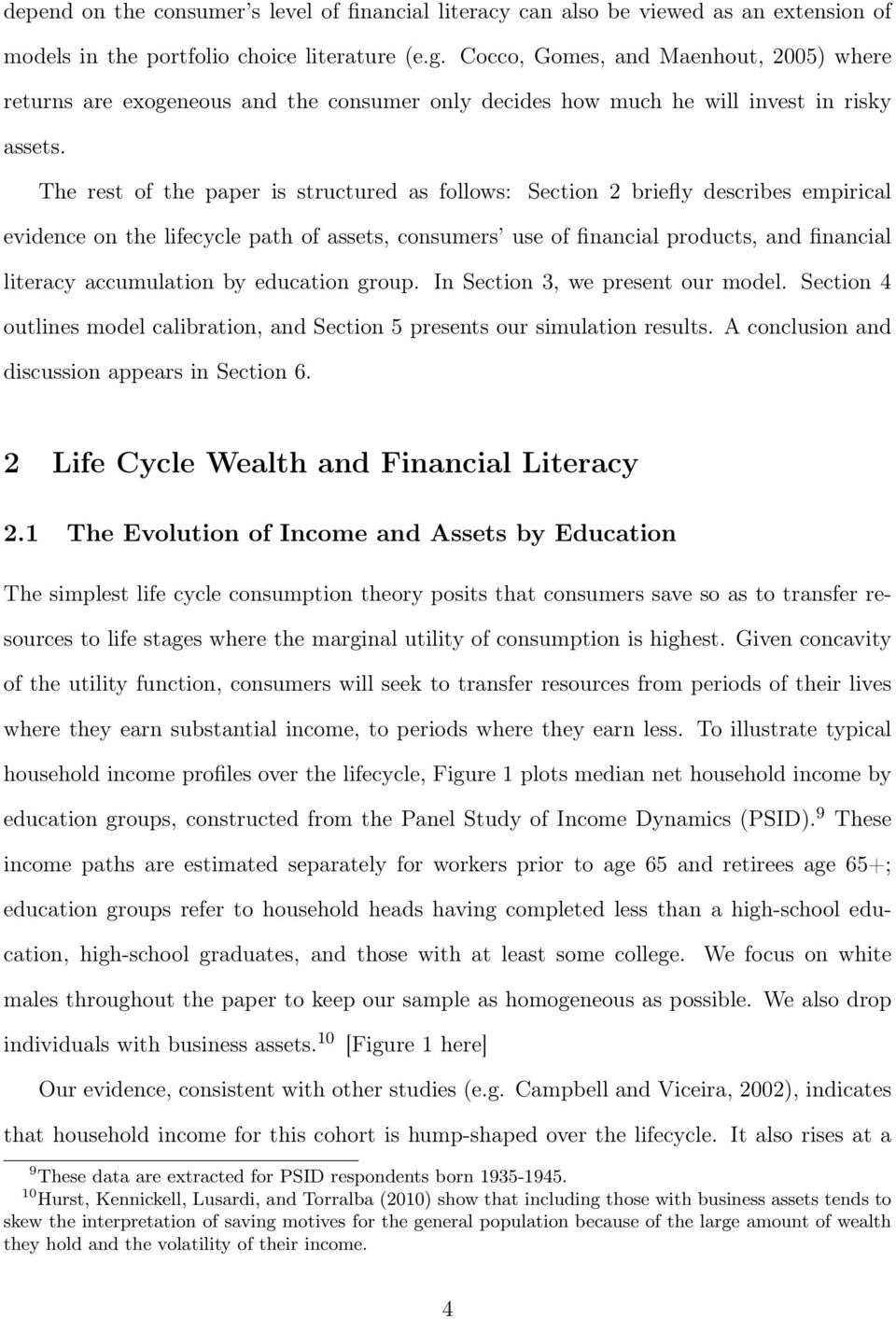 The rest of the paper is structured as follows: Section 2 briefly describes empirical evidence on the lifecycle path of assets, consumers use of financial products, and financial literacy