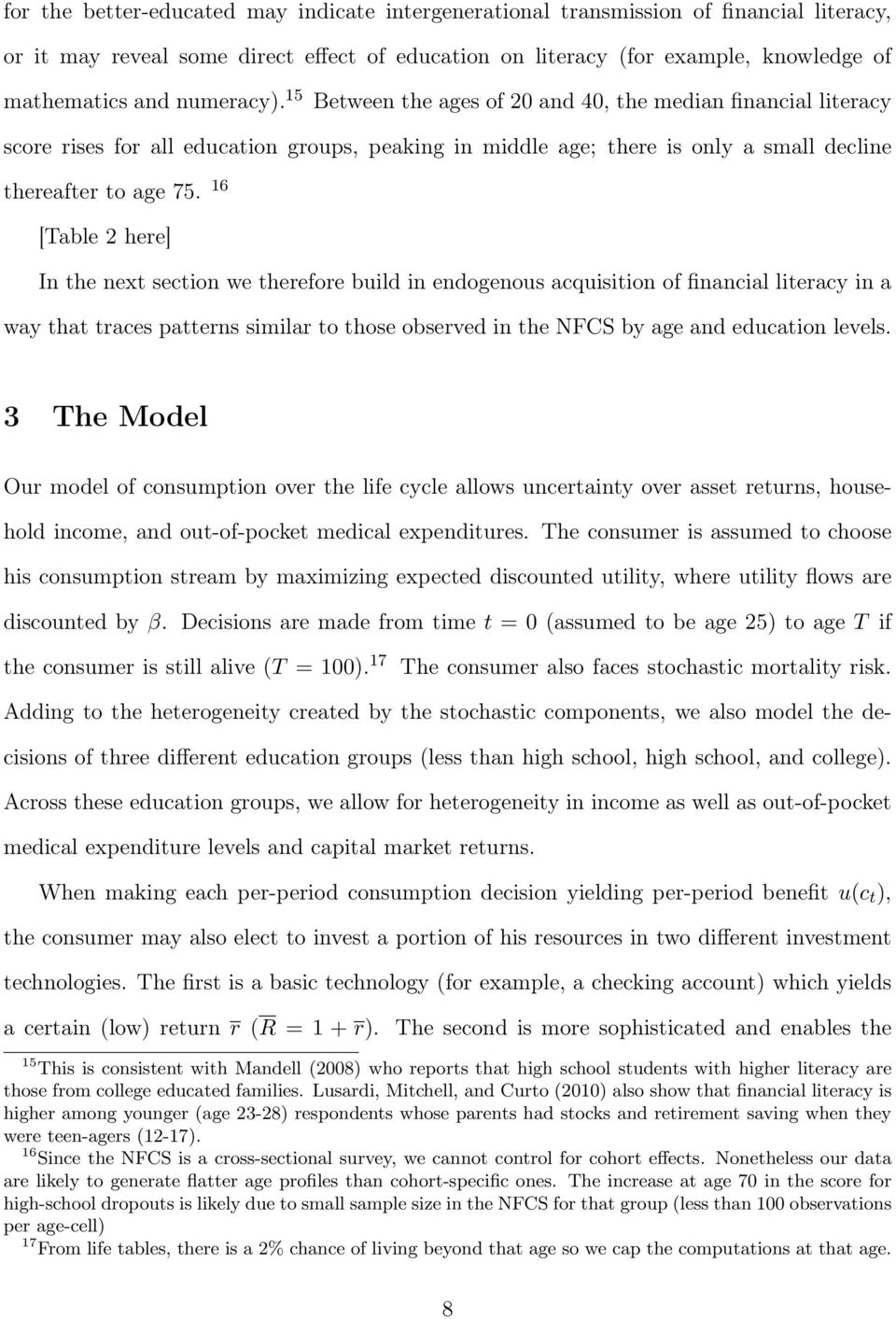 16 [Table 2 here] In the next section we therefore build in endogenous acquisition of financial literacy in a way that traces patterns similar to those observed in the NFCS by age and education