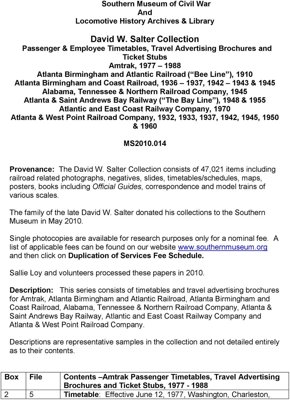 Coast Railroad, 1936 1937, 1942 1943 & 1945 Alabama, Tennessee & Northern Railroad Company, 1945 Atlanta & Saint Andrews Bay Railway ( The Bay Line ), 1948 & 1955 Atlantic and East Coast Railway