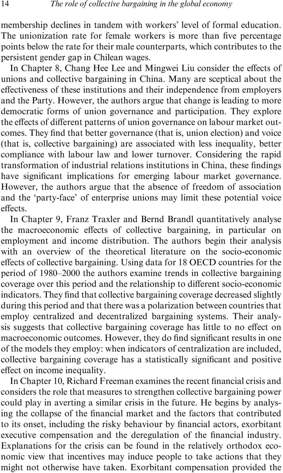 In Chapter 8, Chang Hee Lee and Mingwei Liu consider the effects of unions and collective bargaining in China.