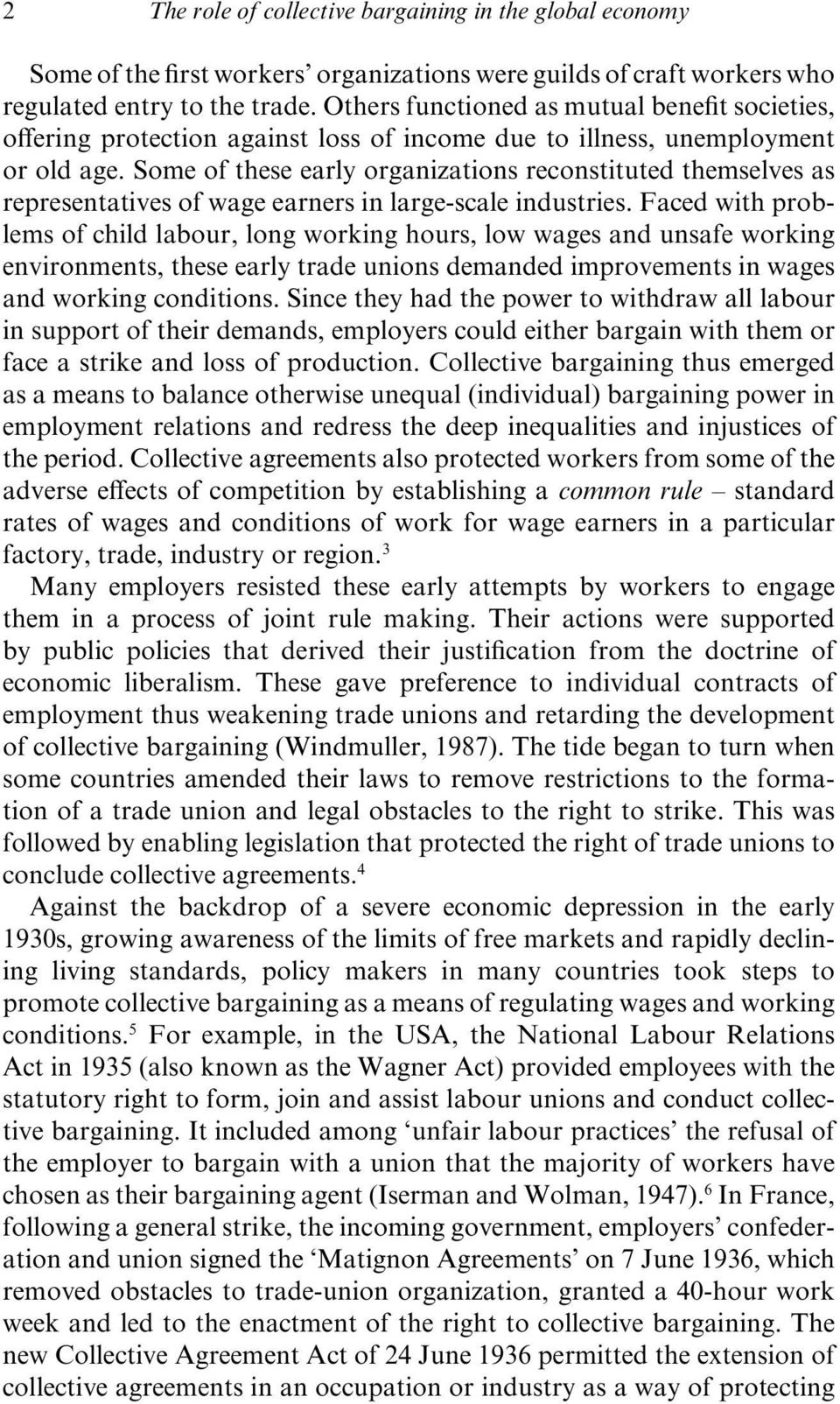 Some of these early organizations reconstituted themselves as representatives of wage earners in large- scale industries.