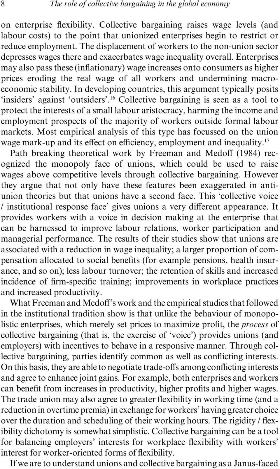 The displacement of workers to the non- union sector depresses wages there and exacerbates wage inequality overall.