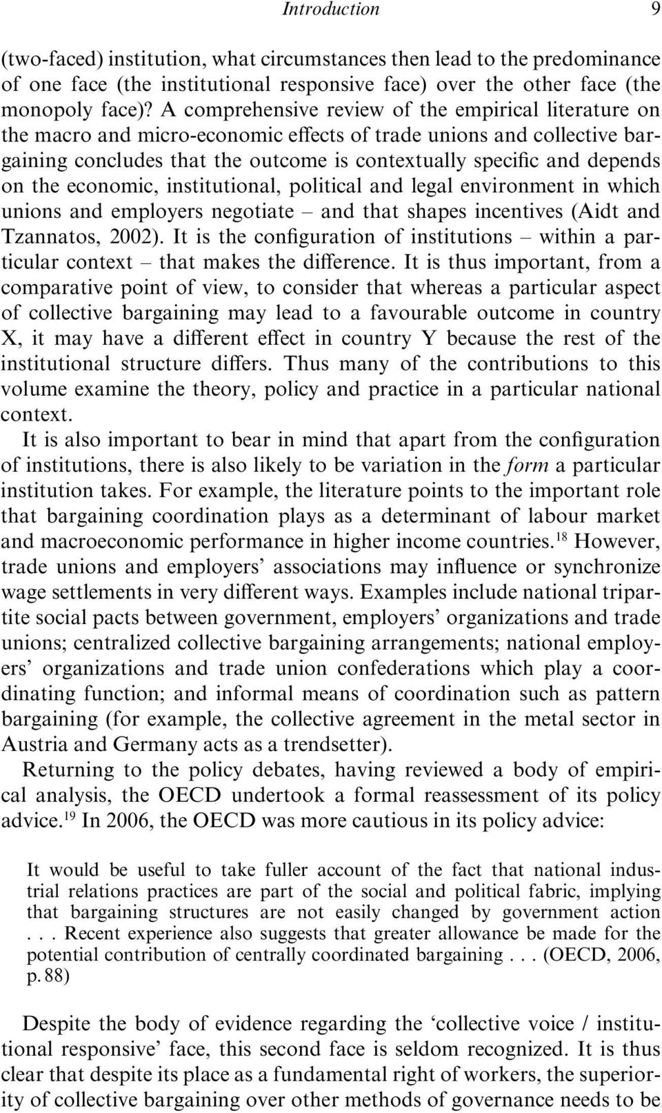 on the economic, institutional, political and legal environment in which unions and employers negotiate and that shapes incentives (Aidt and Tzannatos, 2002).