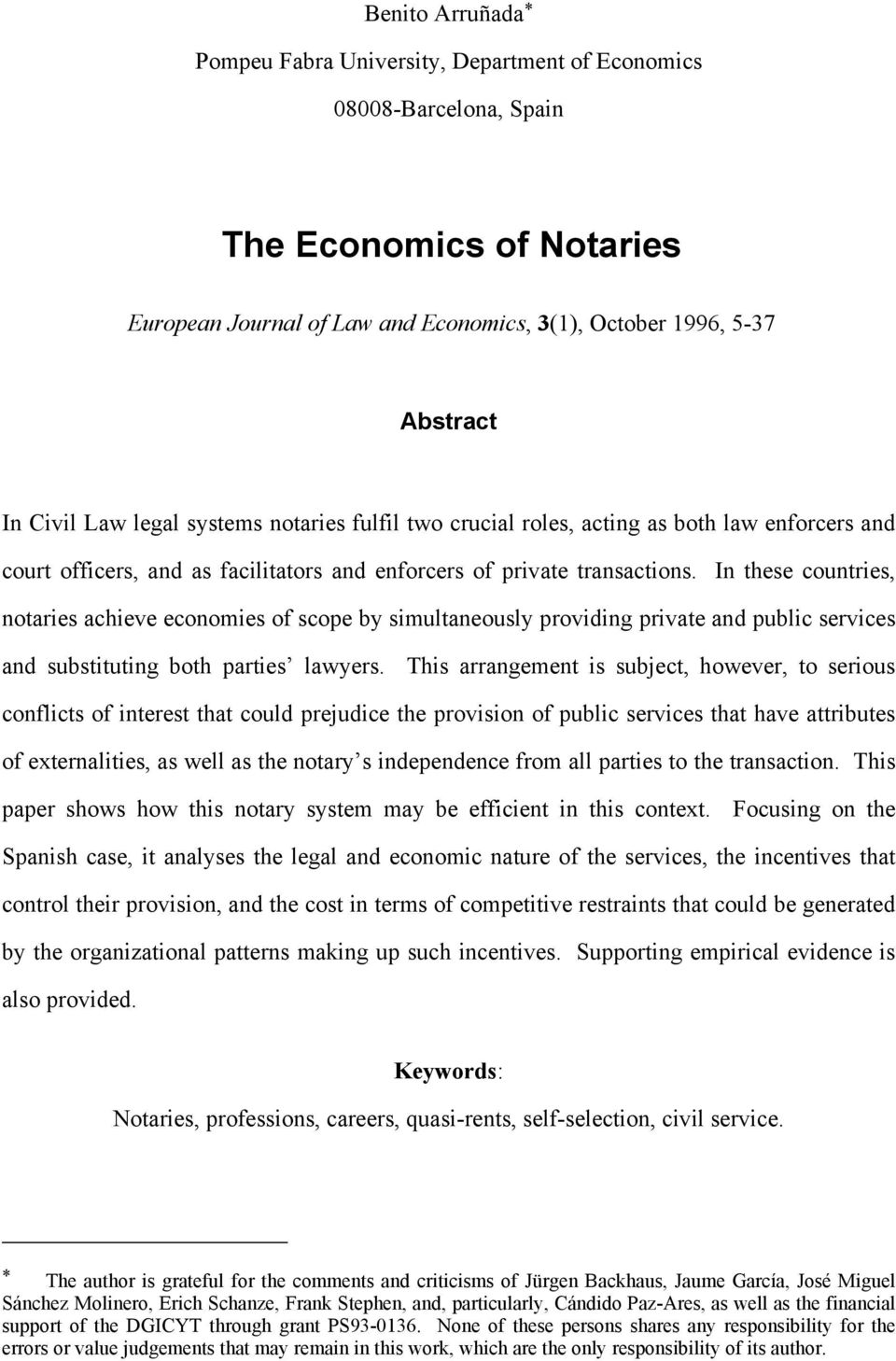 In these countries, notaries achieve economies of scope by simultaneously providing private and public services and substituting both parties lawyers.