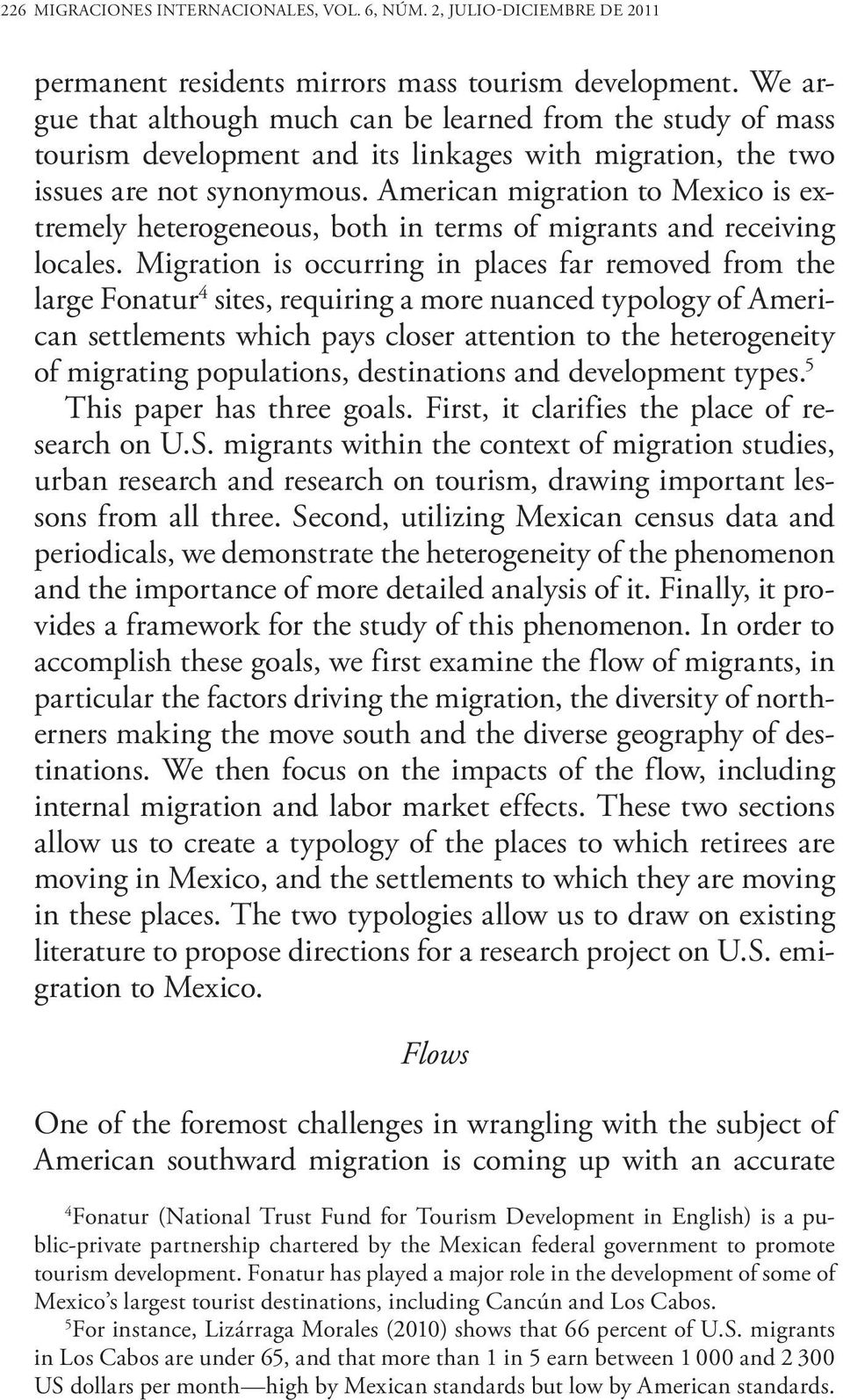 American migration to Mexico is extremely heterogeneous, both in terms of migrants and receiving locales.