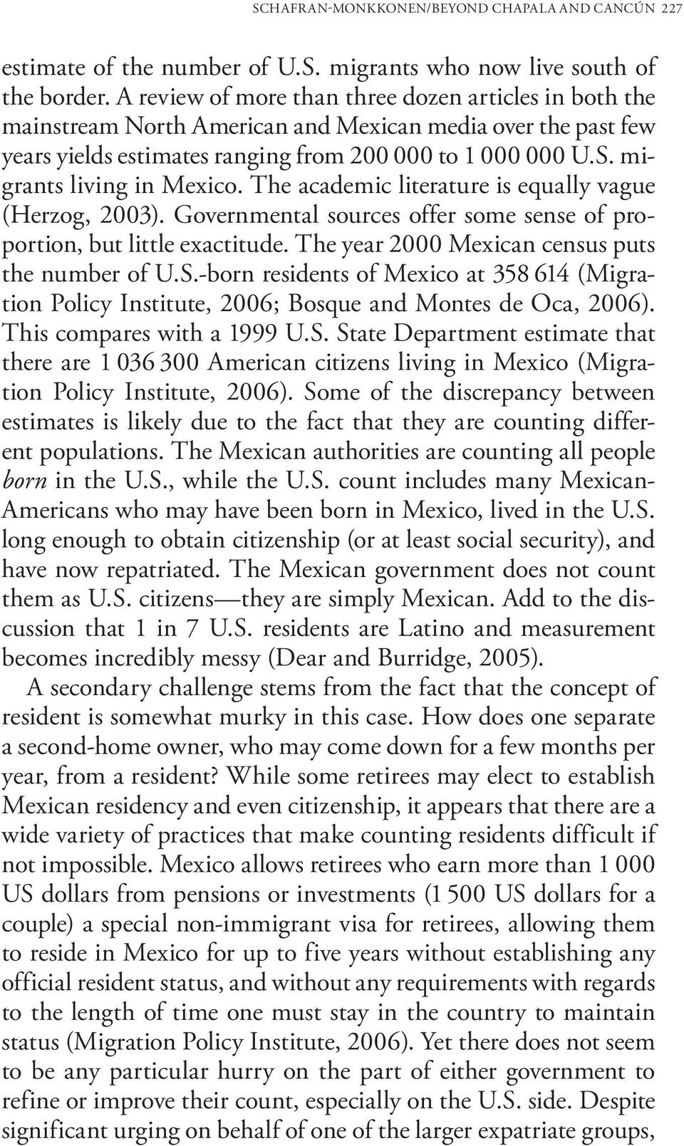 migrants living in Mexico. The academic literature is equally vague (Herzog, 2003). Governmental sources offer some sense of proportion, but little exactitude.