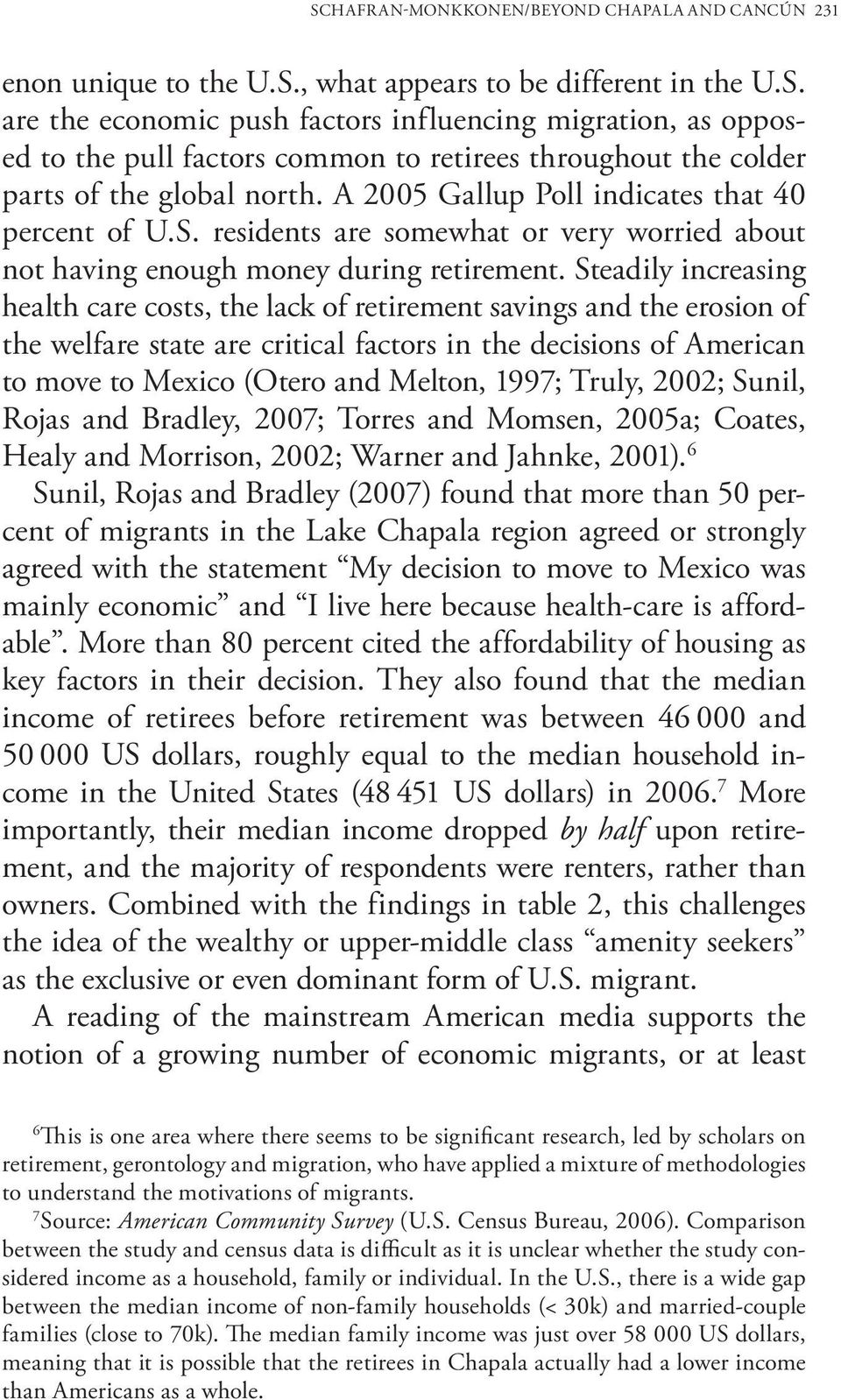 Steadily increasing health care costs, the lack of retirement savings and the erosion of the welfare state are critical factors in the decisions of American to move to Mexico (Otero and Melton, 1997;