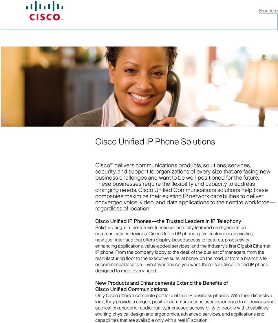 Cisco Unified Communications solutions help these companies maximize their existing IP network capabilities to deliver converged voice, video, and data applications to their entire workforce