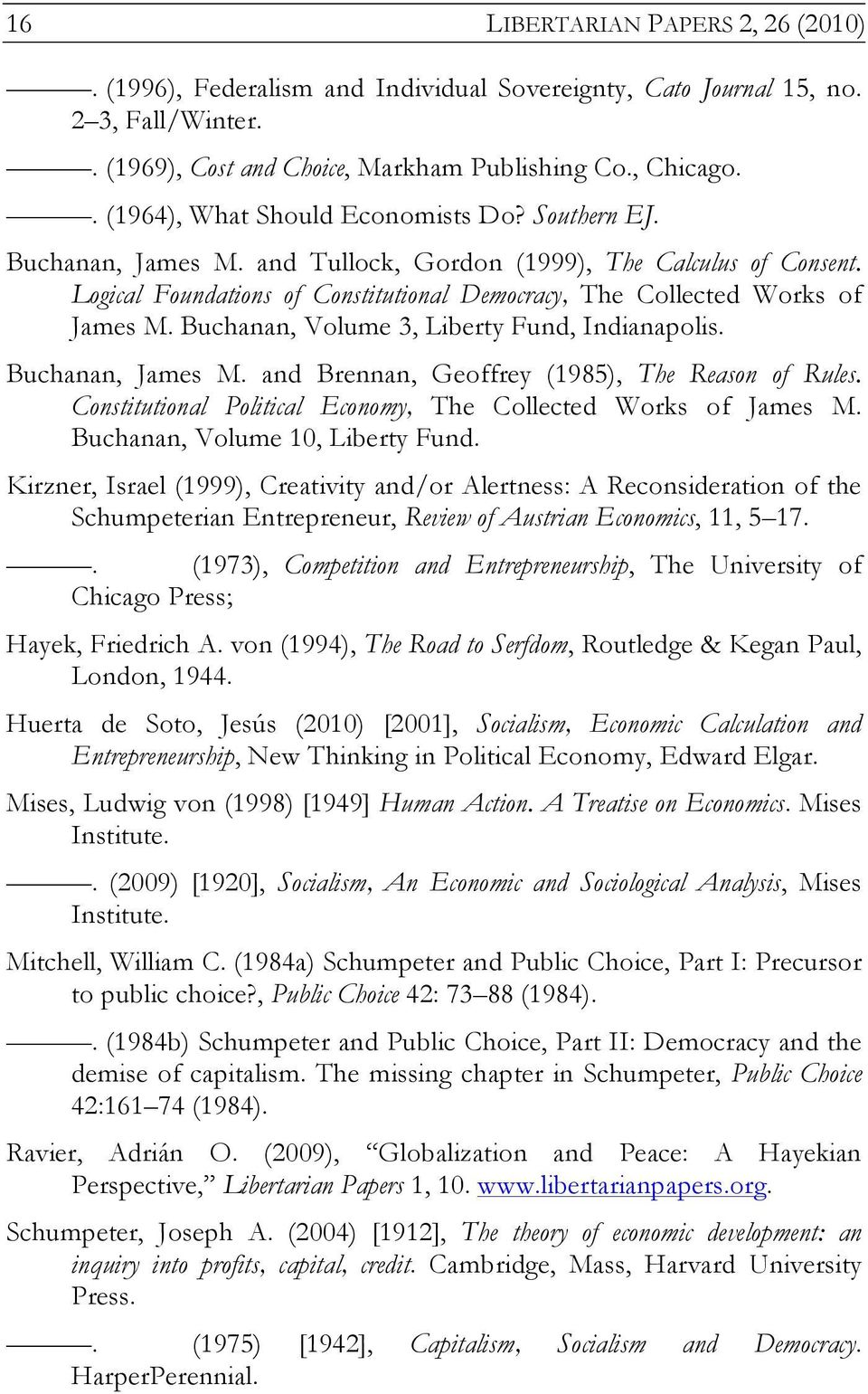 Logical Foundations of Constitutional Democracy, The Collected Works of James M. Buchanan, Volume 3, Liberty Fund, Indianapolis. Buchanan, James M. and Brennan, Geoffrey (1985), The Reason of Rules.