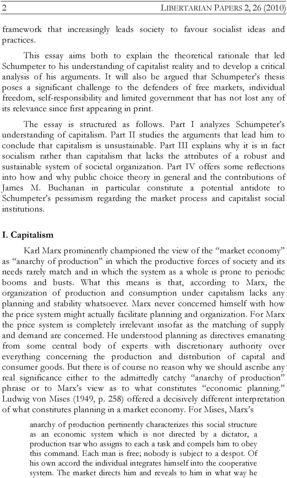 It will also be argued that Schumpeter s thesis poses a significant challenge to the defenders of free markets, individual freedom, self-responsibility and limited government that has not lost any of