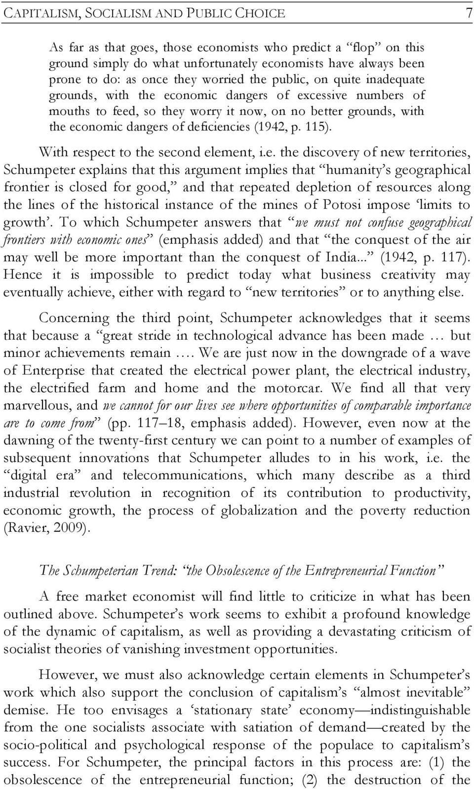 deficiencies (1942, p. 115). With respect to the second element, i.e. the discovery of new territories, Schumpeter explains that this argument implies that humanity s geographical frontier is closed