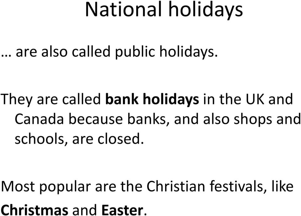 because banks, and also shops and schools, are closed.