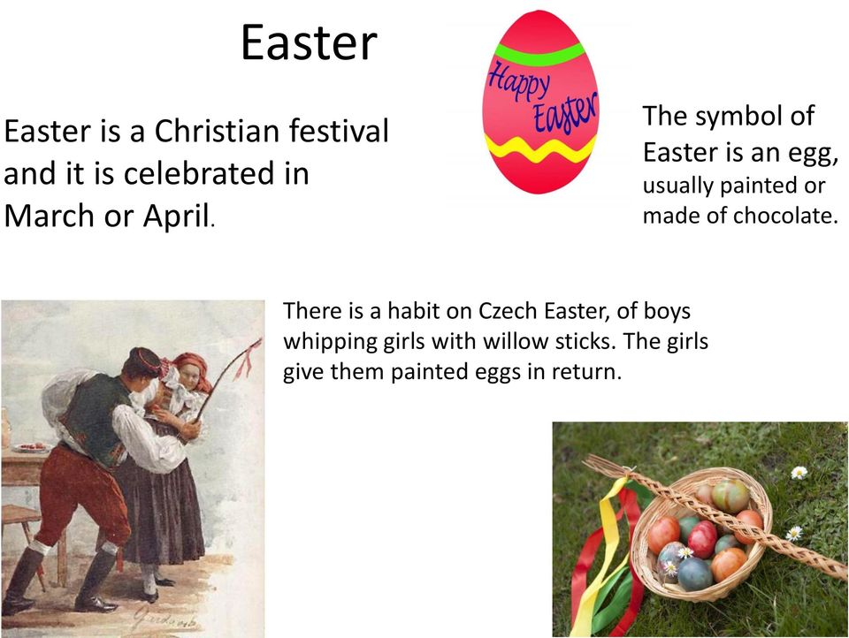 The symbol of Easter is an egg, usually painted or made of