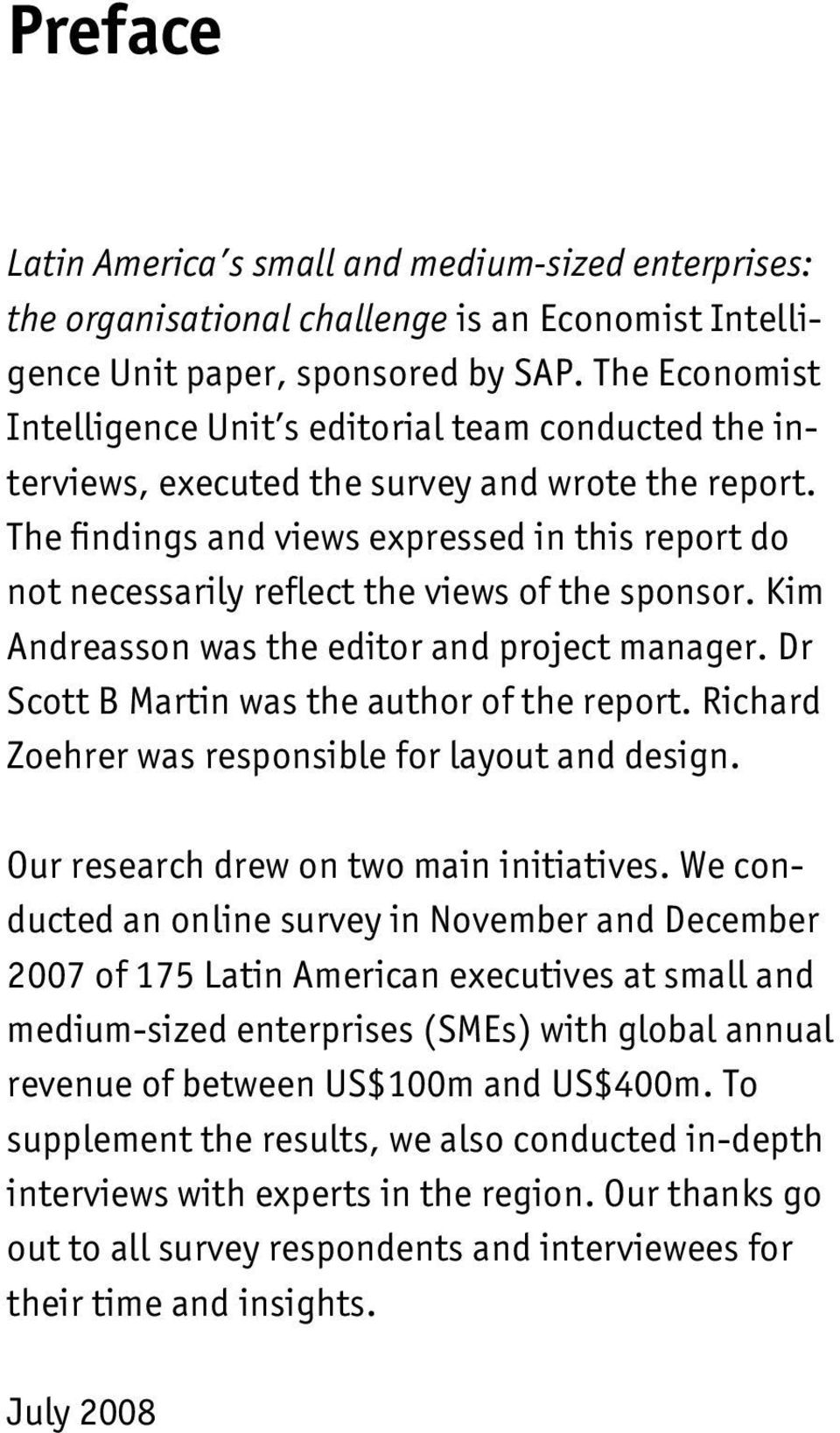 The findings and views expressed in this report do not necessarily reflect the views of the sponsor. Kim Andreasson was the editor and project manager. Dr Scott B Martin was the author of the report.