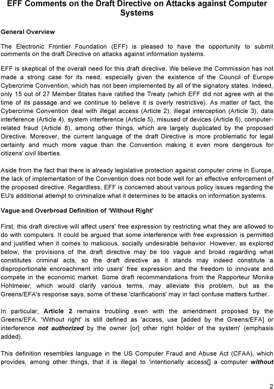 We believe the Commission has not made a strong case for its need, especially given the existence of the Council of Europe Cybercrime Convention, which has not been implemented by all of the