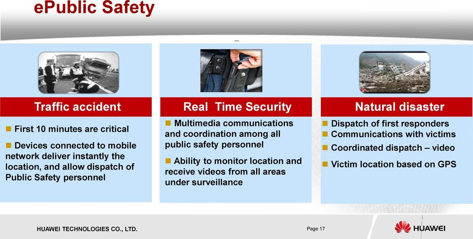 coordination among all public safety personnel Ability to monitor location and receive videos from all areas under