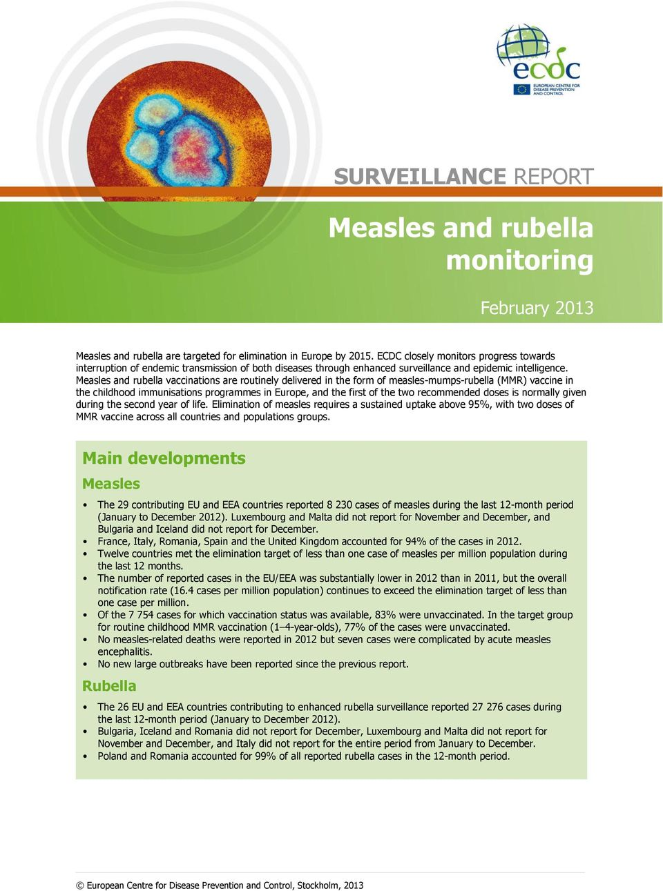 Measles and rubella vaccinations are routinely delivered in the form of measles-mumps-rubella (MMR) vaccine in the childhood immunisations programmes in Europe, and the first of the two recommended