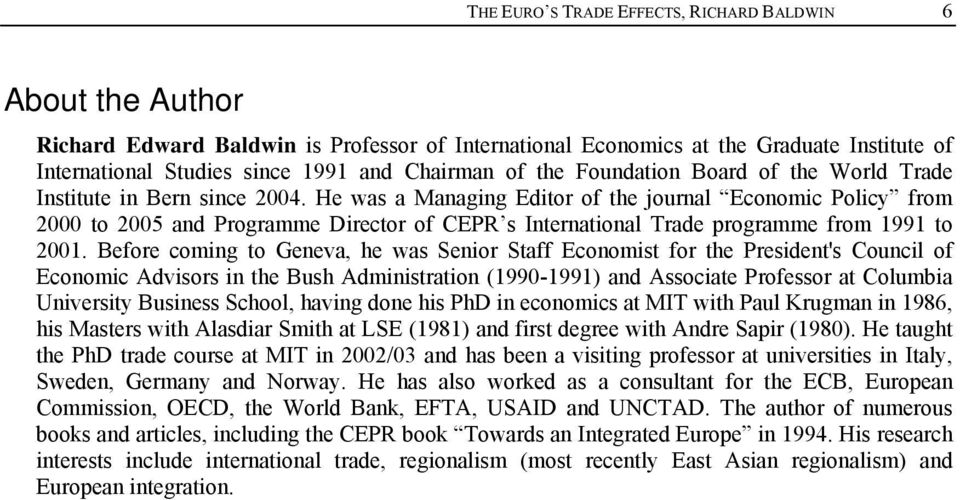He was a Managing Editor of the journal Economic Policy from 2000 to 2005 and Programme Director of CEPR s International Trade programme from 1991 to 2001.