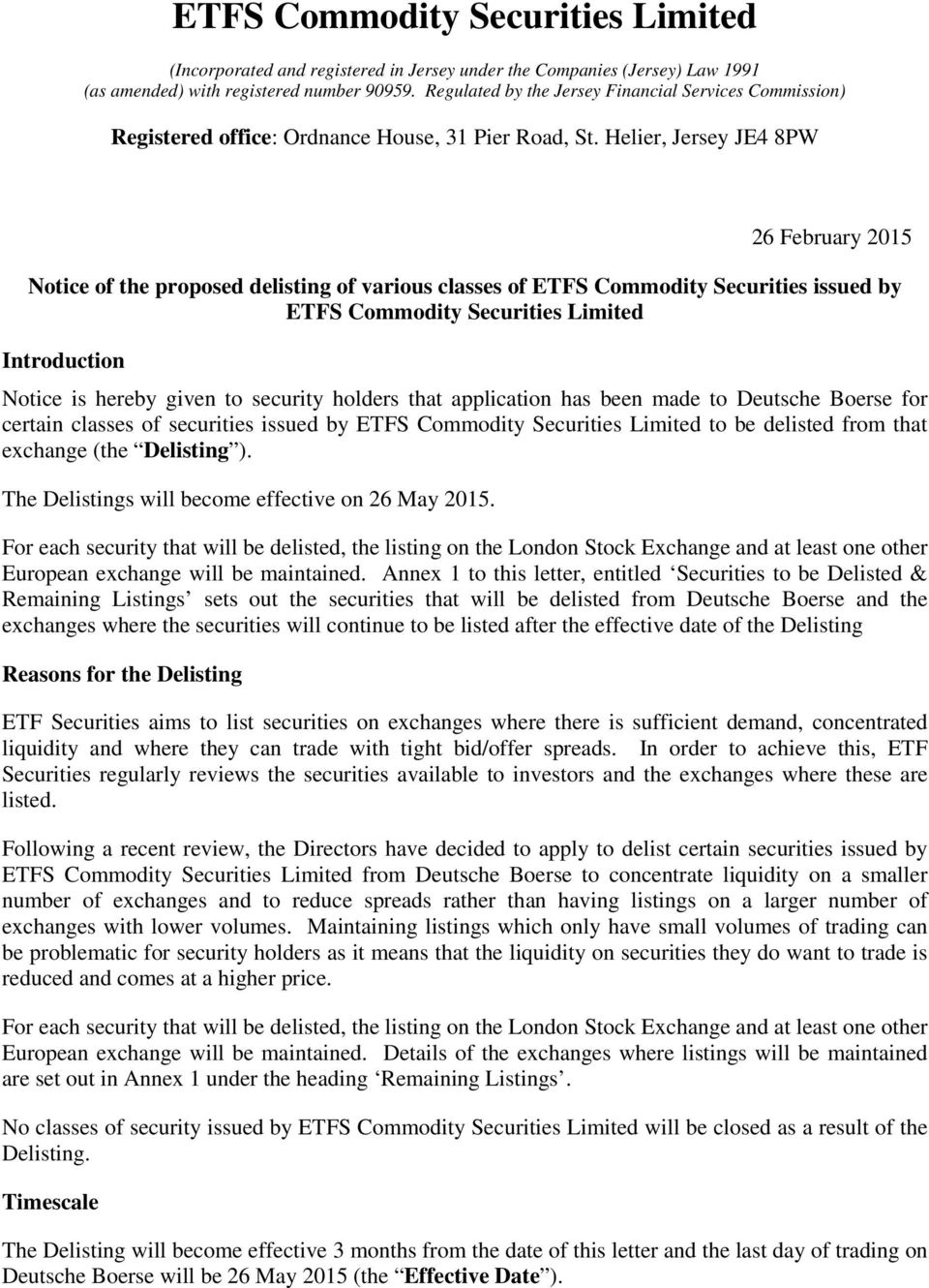 Helier, Jersey JE4 8PW 26 February 2015 Notice of the proposed delisting of various classes of ETFS Commodity Securities issued by ETFS Commodity Securities Limited Introduction Notice is hereby