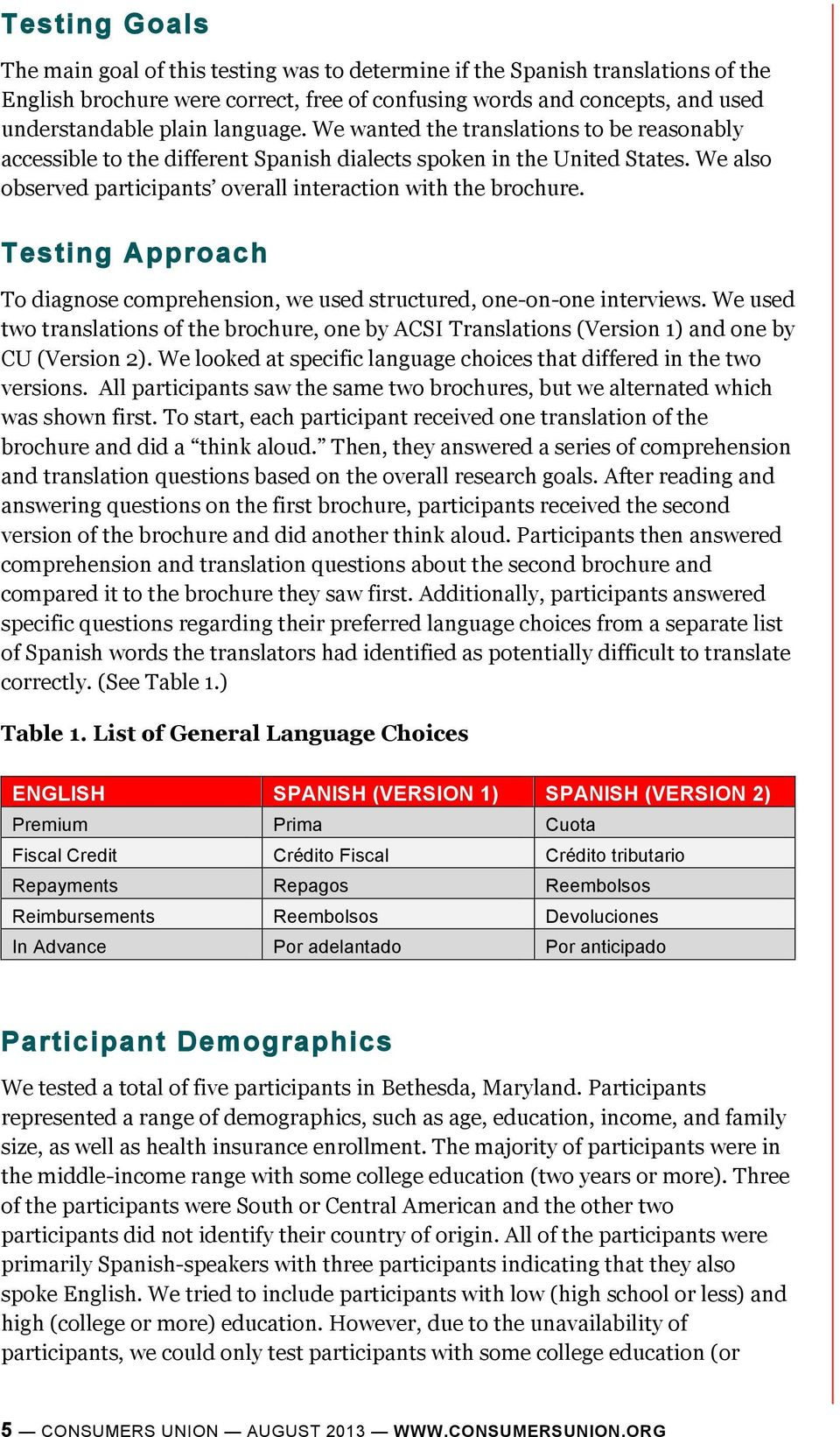 Testing Approach To diagnose comprehension, we used structured, one-on-one interviews. We used two translations of the brochure, one by ACSI Translations (Version 1) and one by CU (Version 2).