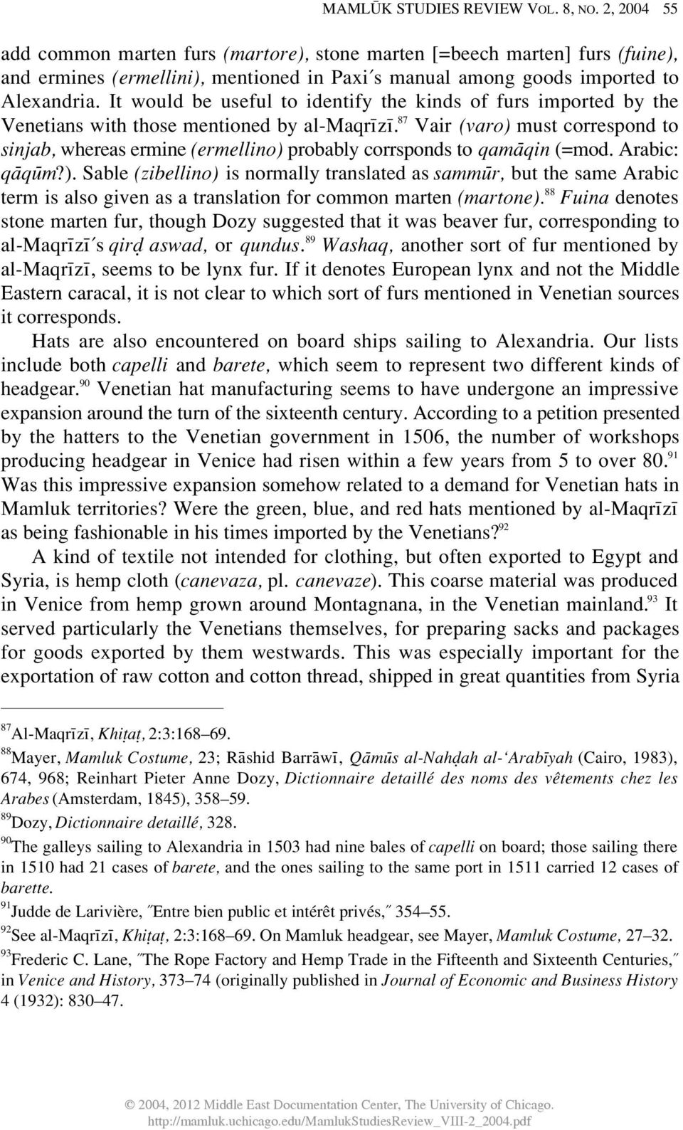 It would be useful to identify the kinds of furs imported by the Venetians with those mentioned by al-maqr z.