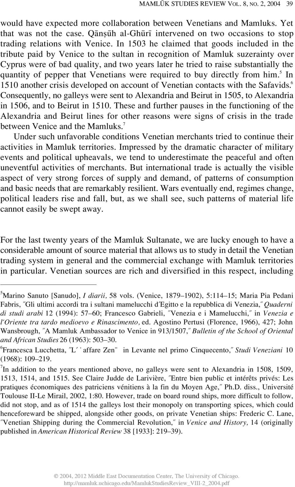 In 1503 he claimed that goods included in the tribute paid by Venice to the sultan in recognition of Mamluk suzerainty over Cyprus were of bad quality, and two years later he tried to raise