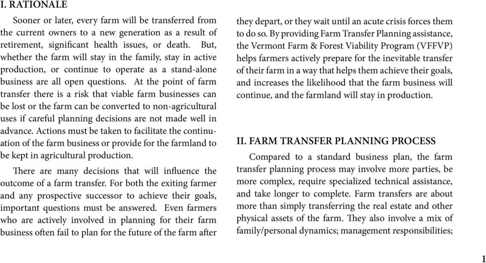 At the point of farm transfer there is a risk that viable farm businesses can be lost or the farm can be converted to non-agricultural uses if careful planning decisions are not made well in advance.