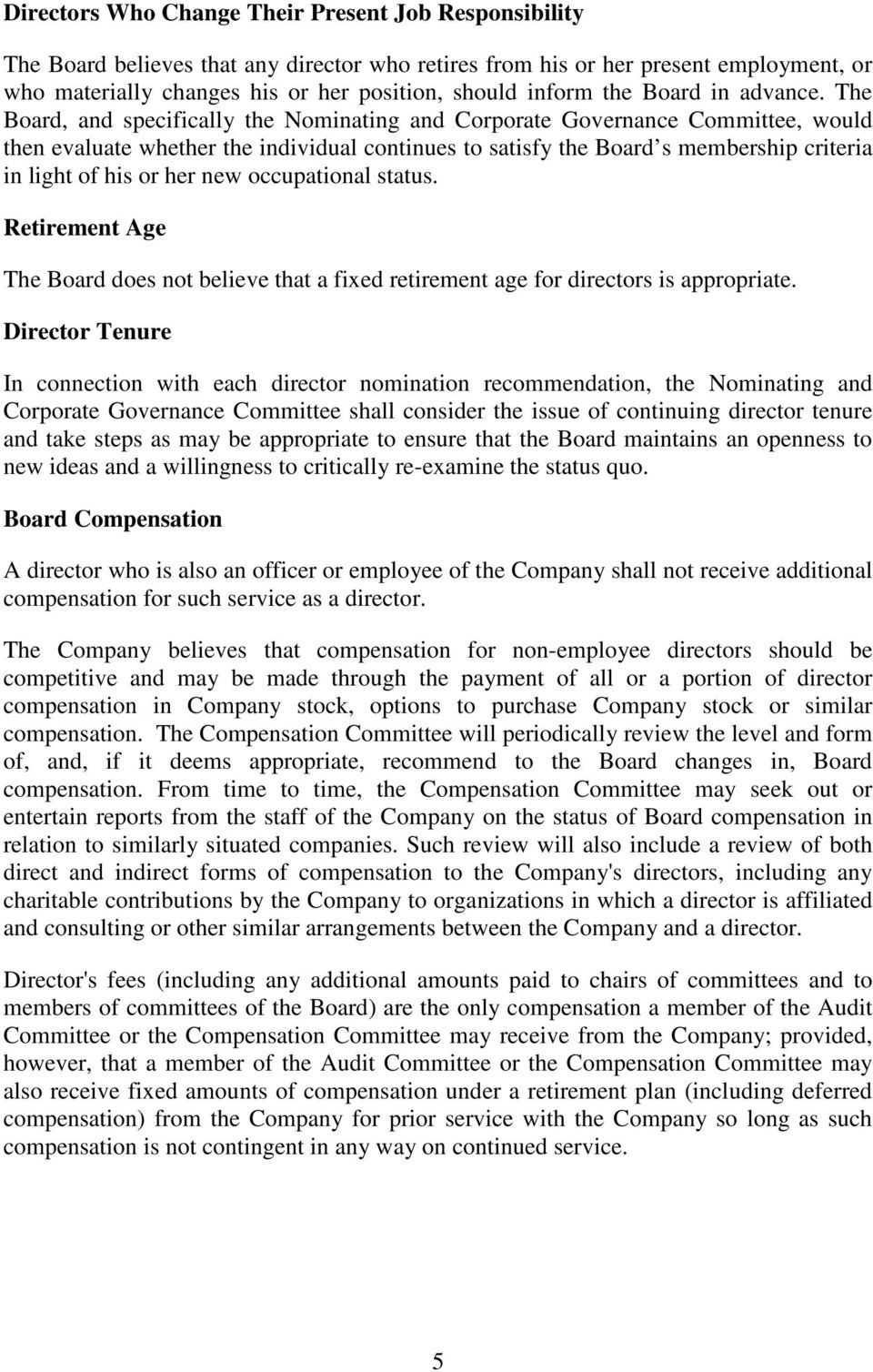 The Board, and specifically the Nominating and Corporate Governance Committee, would then evaluate whether the individual continues to satisfy the Board s membership criteria in light of his or her