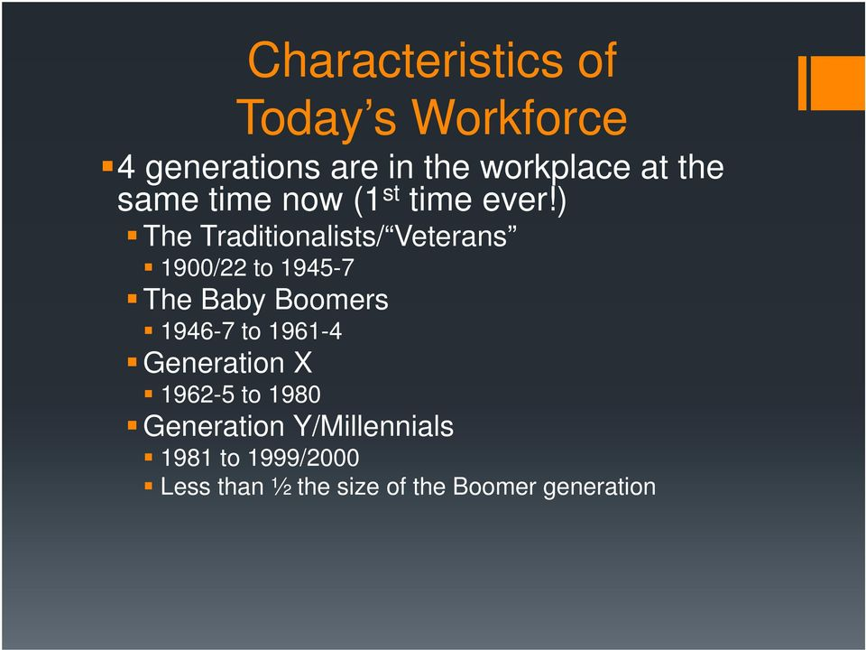 ) The Traditionalists/ Veterans 1900/22 to 1945-7 The Baby Boomers 1946-7 to