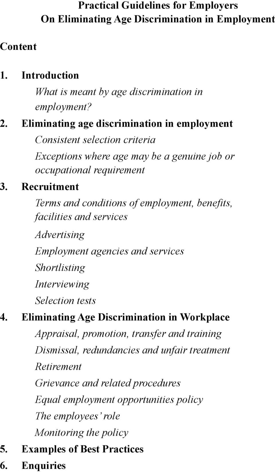 Recruitment Terms and conditions of employment, benefits, facilities and services Advertising Employment agencies and services Shortlisting Interviewing Selection tests 4.
