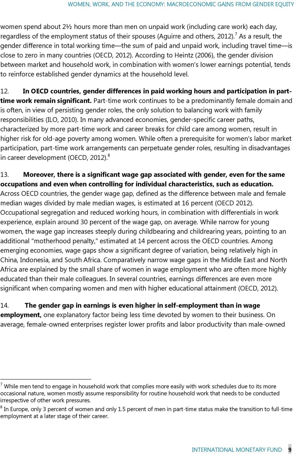 According to Heintz (2006), the gender division between market and household work, in combination with women s lower earnings potential, tends to reinforce established gender dynamics at the