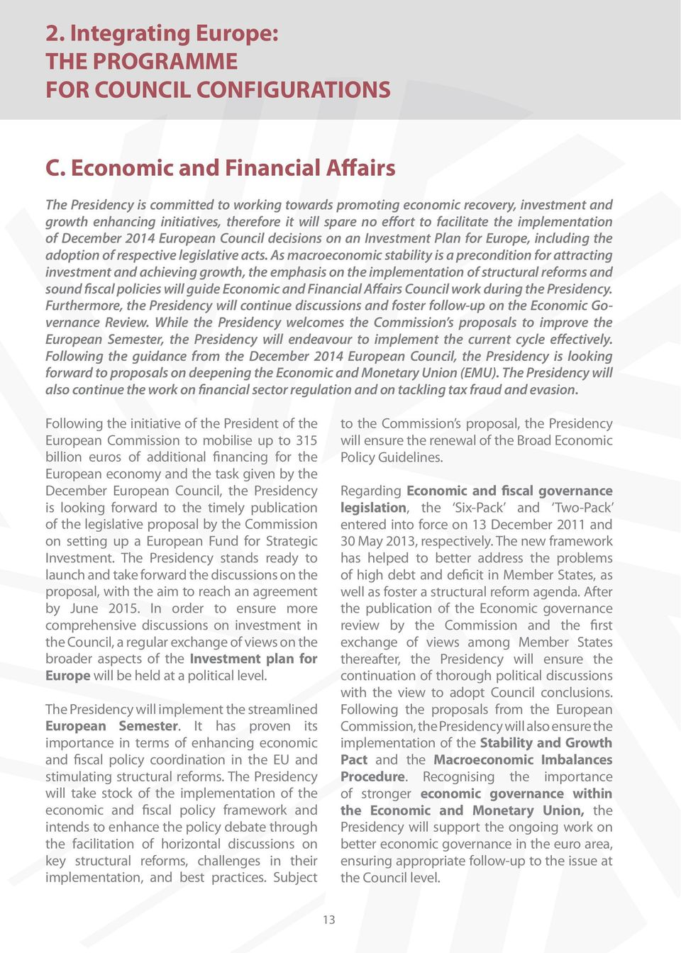 As macroeconomic stability is a precondition for attracting investment and achieving growth, the emphasis on the implementation of structural reforms and sound fiscal policies will guide Economic and