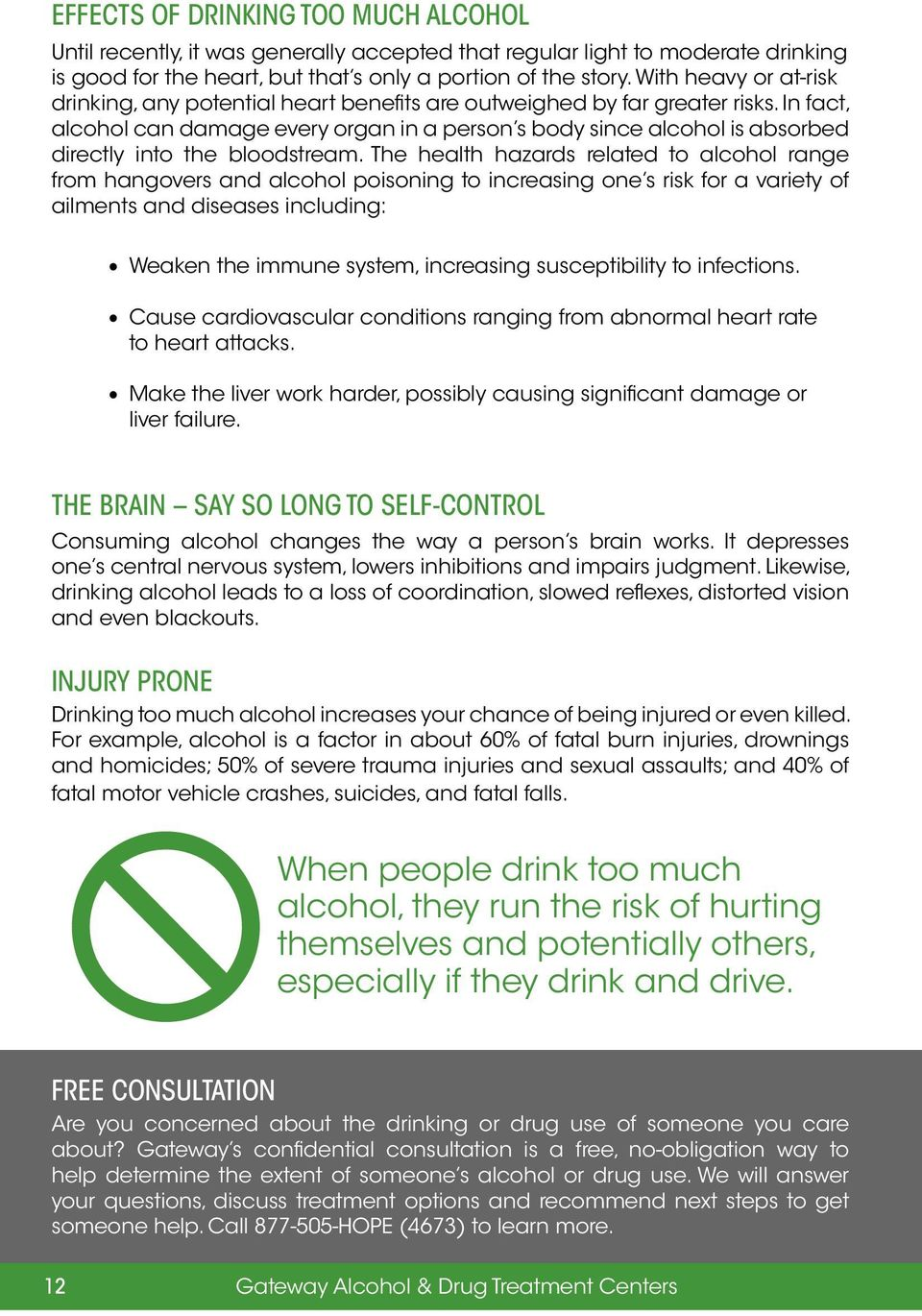 In fact, alcohol can damage every organ in a person s body since alcohol is absorbed directly into the bloodstream.
