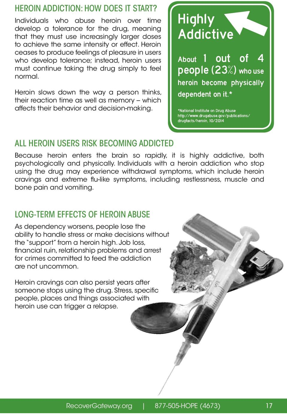 Heroin ceases to produce feelings of pleasure in users who develop tolerance; instead, heroin users must continue taking the drug simply to feel normal.