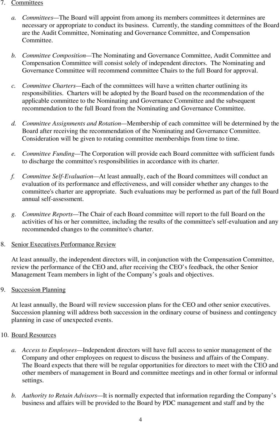Committee Composition The Nominating and Governance Committee, Audit Committee and Compensation Committee will consist solely of independent directors.