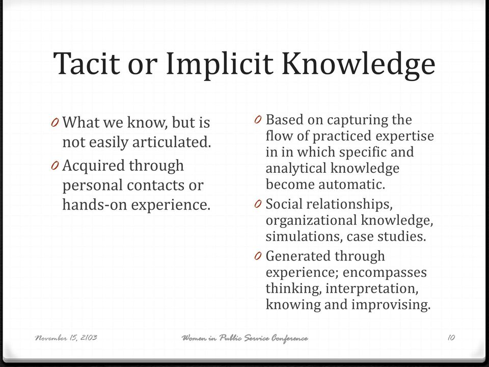 0 Based on capturing the flow of practiced expertise in in which specific and analytical knowledge become automatic.