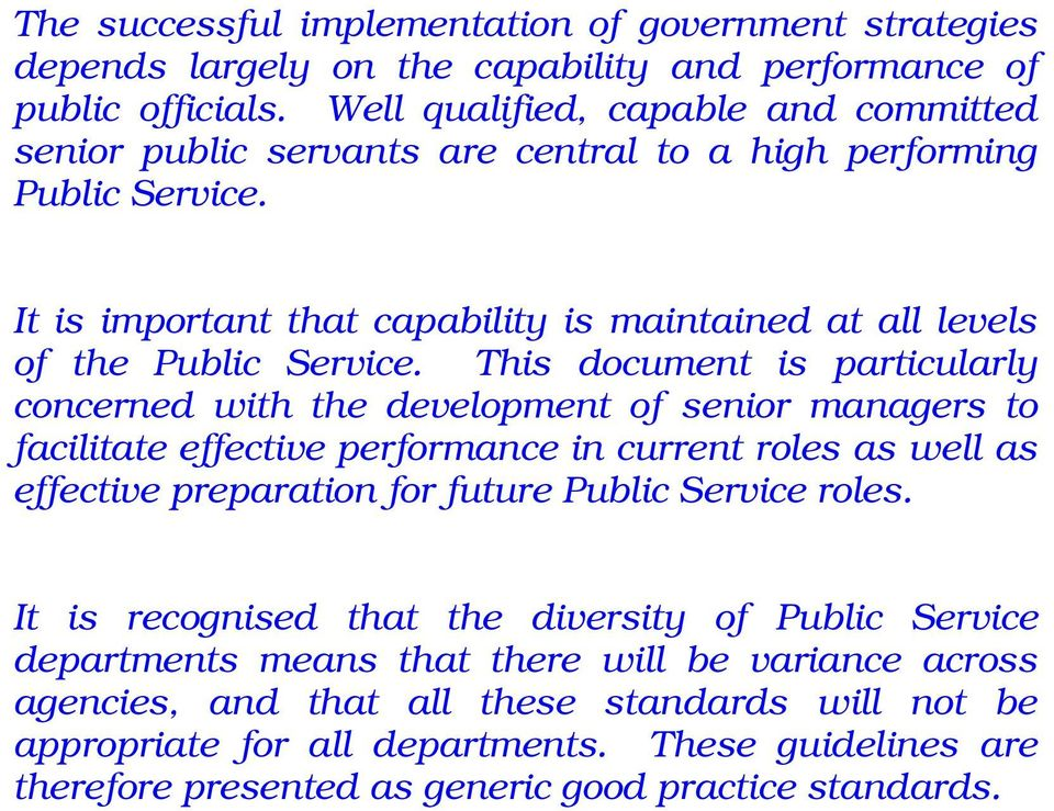 This document is particularly concerned with the development of senior managers to facilitate effective performance in current roles as well as effective preparation for future Public Service