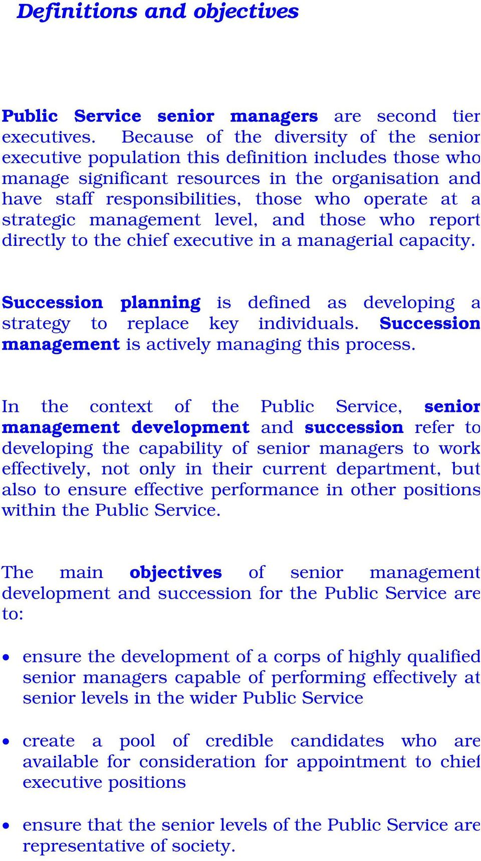 strategic management level, and those who report directly to the chief executive in a managerial capacity. Succession planning is defined as developing a strategy to replace key individuals.