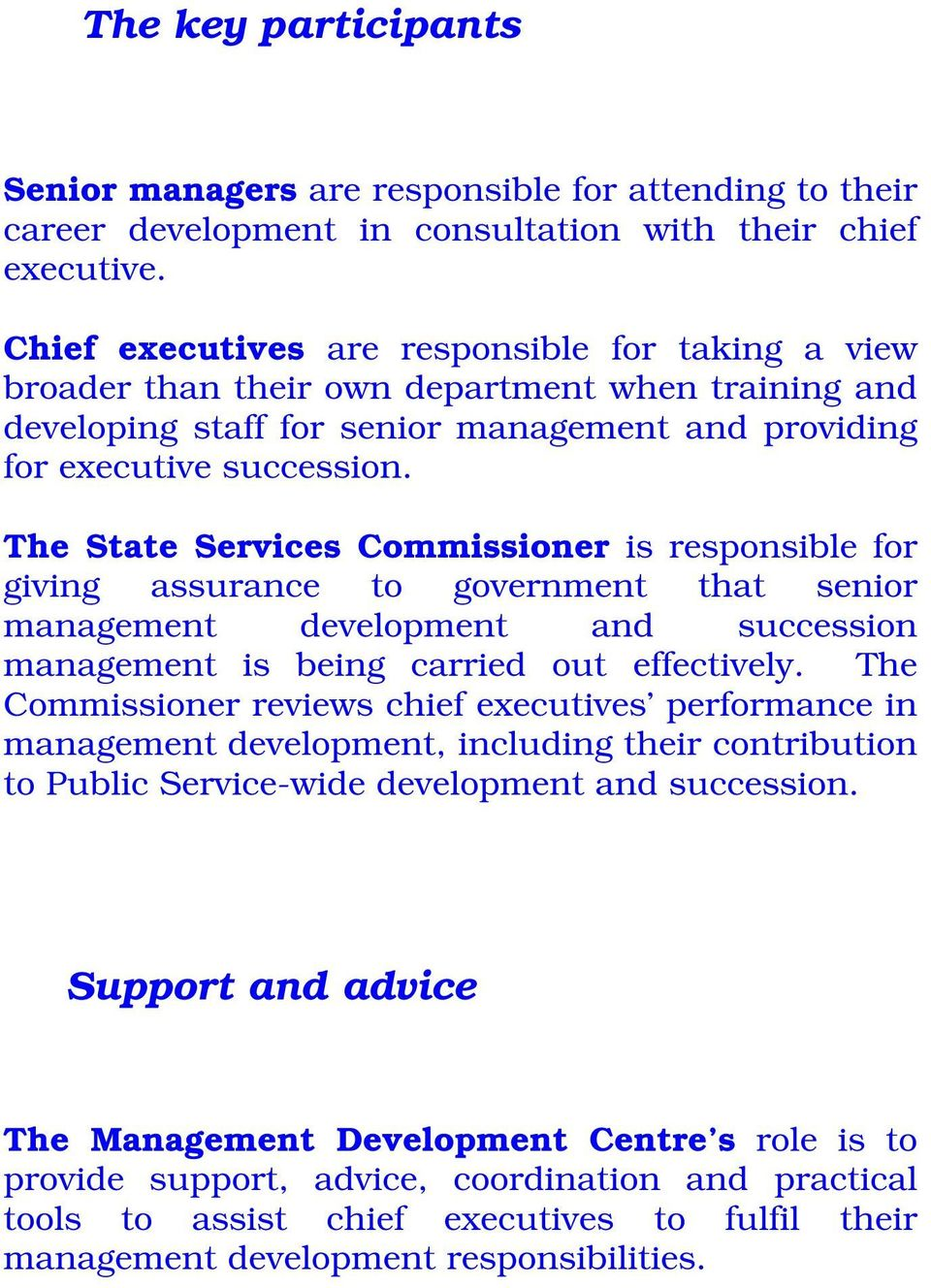 The State Services Commissioner is responsible for giving assurance to government that senior management development and succession management is being carried out effectively.